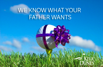 Kiva Dunes Golf Shop Father's Day